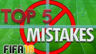 DO NOT MAKE THESE MISTAKES IN FIFA 18!! - Top 5 Errors Players Make