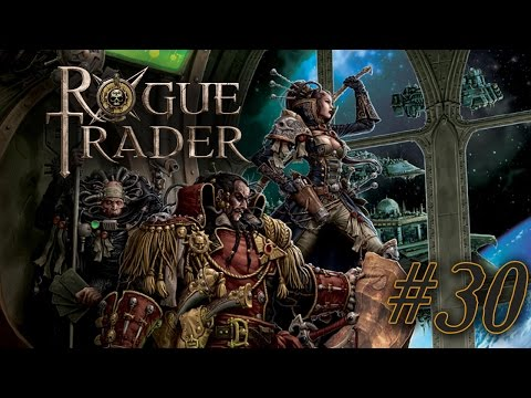 Let's Rogue Trade - Part 30 - This is the best plan ever