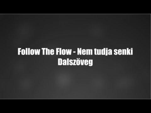 Follow The Flow - Nem tudja senki Dalszöveg letöltés