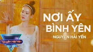 [Tophits show] Nơi Ấy Bình Yên - Nguyễn Hải Yến