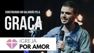 CONSTRUINDO UM GALARDÃO PELA GRAÇA - Victor Azevedo 27/05/2018