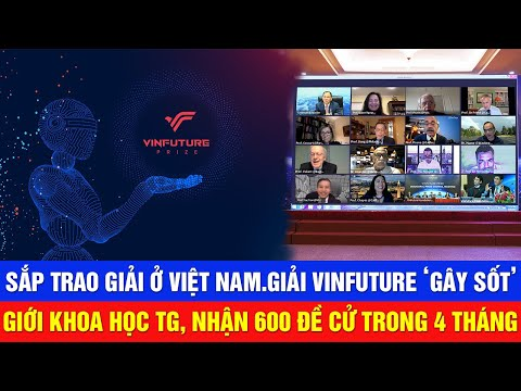 SẮP TRAO GIẢI ở Việt Nam. Giải VINFUTURE 'GÂY SỐT' giới khoa học TG, nhận 600 đề cử trong 4 tháng