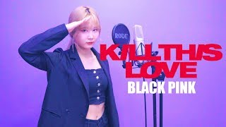 BLACKPINK(블랙핑크) - KILL THIS LOVE (킬디스러브) Vocal Cover / Cover by SongHee