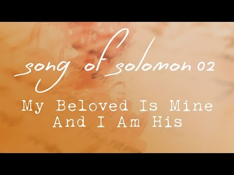 Song of Solomon 02,  My Beloved is Mine and I am His, Chapter 2