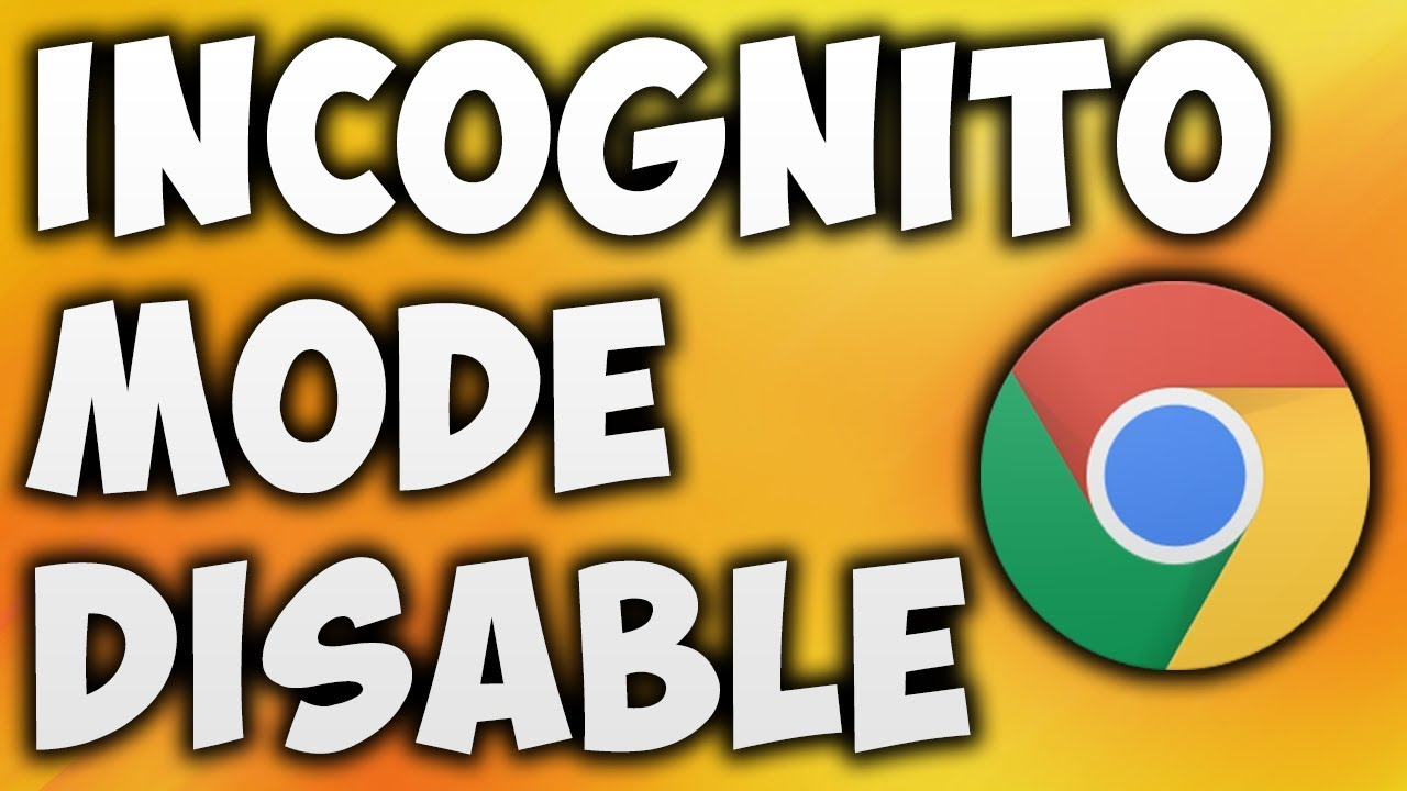 Disable incognito browsing