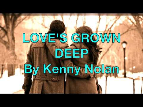 LOVE'S GROWN DEEP  By Kenny Nolan (with Lyrics)