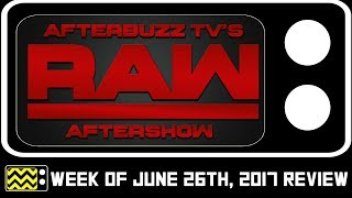 WWE's RAW for June 26th, 2017 Review & After Show | AfterBuzz TV