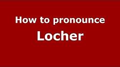 How to pronounce Locher (Italian/Italy)  - PronounceNames.com