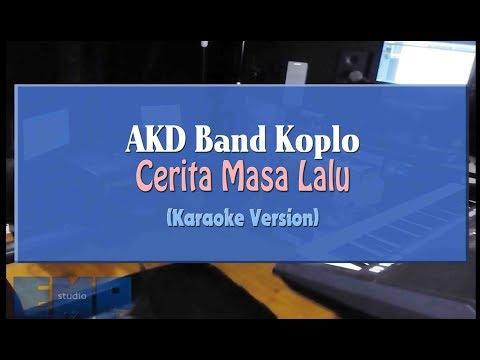 AKD Band Koplo - Cerita Masa Lalu (KARAOKE TANPA VOCAL)