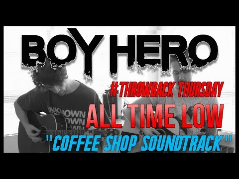 Coffee Shop Soundtrack  All Time Low   Boy Hero #ThrowbackThursday