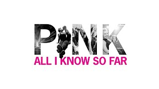 P!nk - All I Know So Far (Audio)