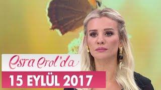 Esra Erol'da 15 Eylül 2017 Cuma - Tek Parça