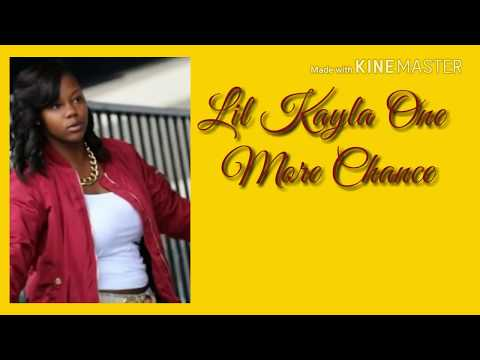 Lil Kayla -one more chance