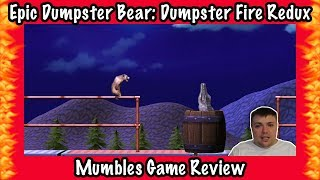 Epic Dumpster Bear: Dumpster Fire Redux - Mumbles Game Review