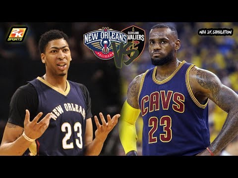 Cleveland Cavaliers VS New Orleans Pelicans | NBA 2K18