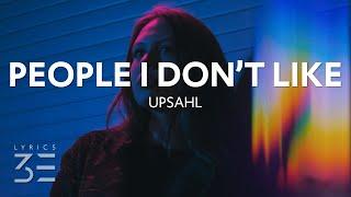 UPSAHL - People I Don't Like (Lyrics)