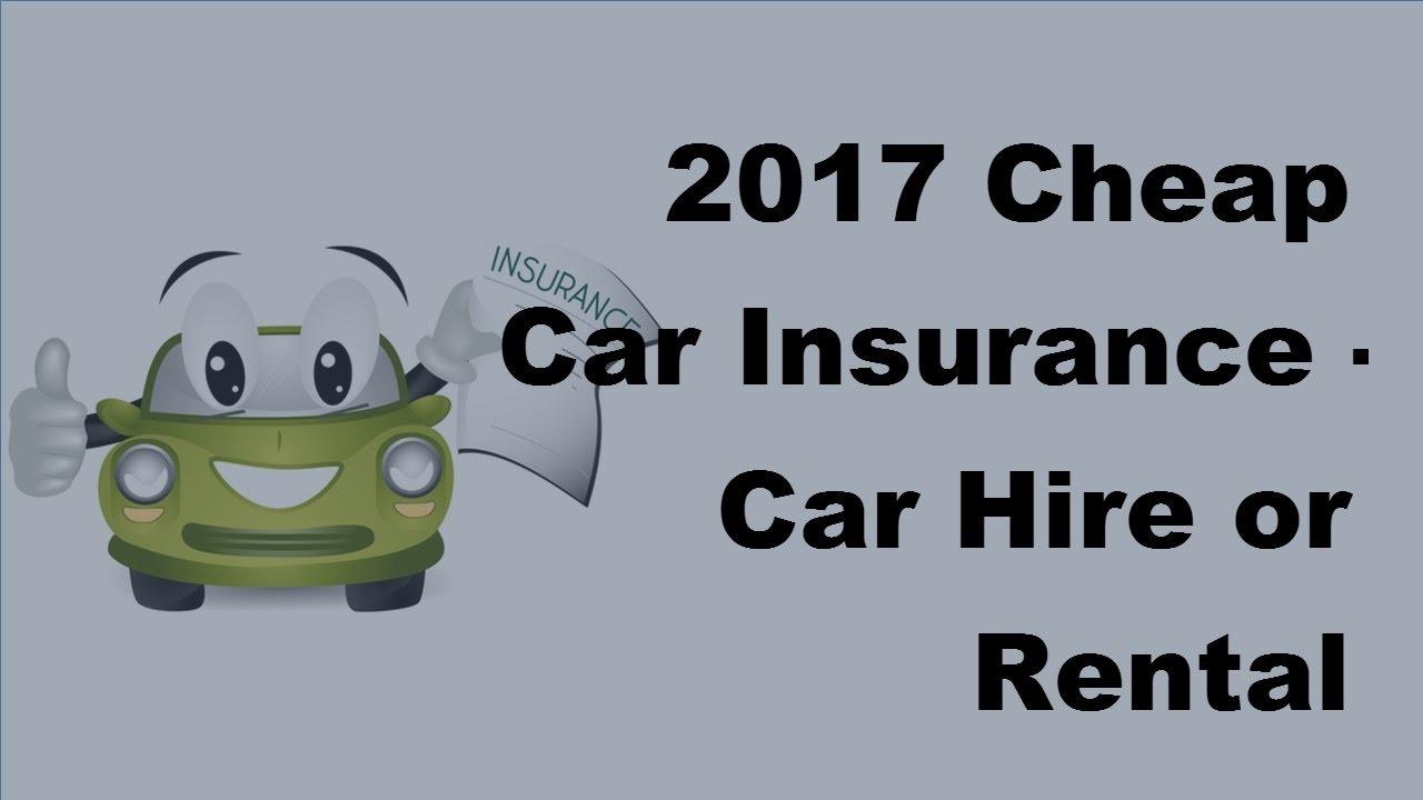 2017 cheap car insurance car hire or rental insurance