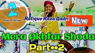 Mera Akhtar Shoda - New Video Naat - Rafique Raza Qadri Mumbai - Urse Habibi 2019