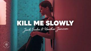 Jack Trades - Kill Me Slowly (Lyrics) ft. Heather Janssen