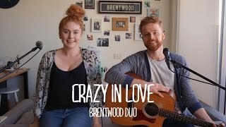 Beyonce - Crazy In Love (Brentwood Duo Cover)