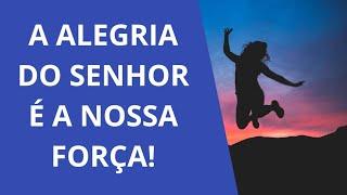 A ALEGRIA DO SENHOR É A NOSSA FORÇA!🙌❤️🔥🌎