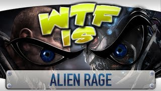 ► WTF Is... - Alien Rage?