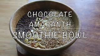 Healthy Chocolate Amaranth Smoothie Bowl - Healthy Breakfast Smoothie Recipe