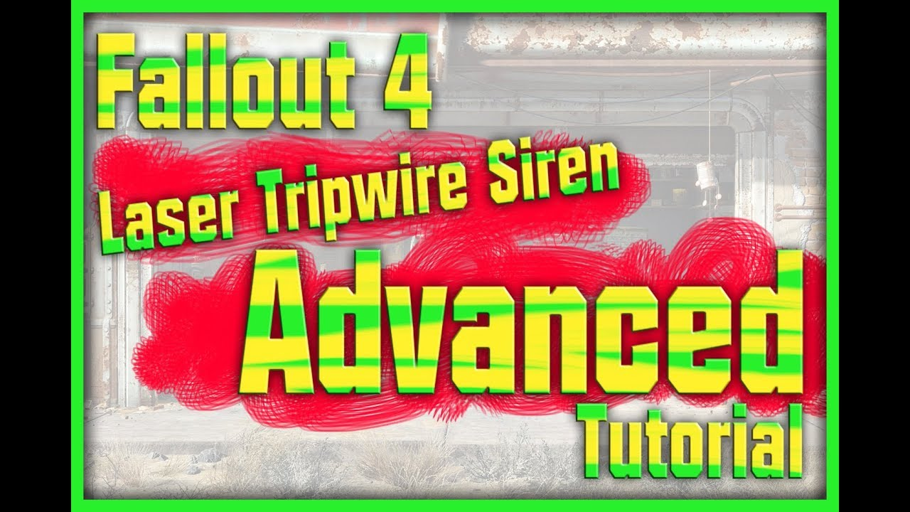 Fallout 4 - Laser Tripwire Siren Tutorial. Advanced Level - YouTube
