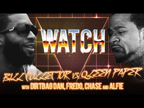 WATCH: BILL COLLECTOR vs QLEEN PAPER with DIRTBAG DAN, FREDO, CHASE, and ALFIE