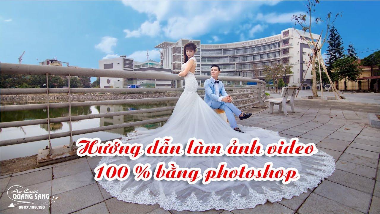 Hướng dẫn làm ảnh video bằng photoshop không liên quan đến phần mềm dựng phim