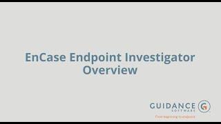 EnCase Endpoint Investigator Overview