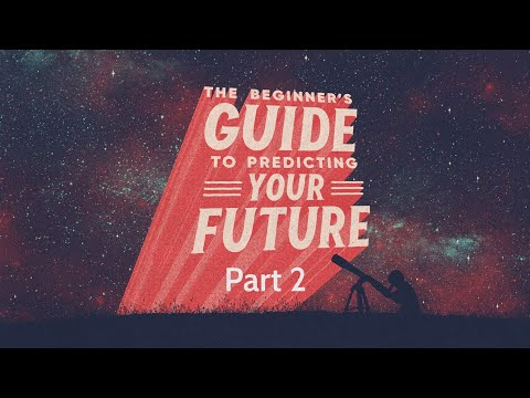 The Beginner's Guide to Predicting Your Future - Part 2