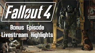 Fallout 4 - Bonus Episode - Livestream Highlights