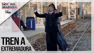 Tren a Extremadura   Hoy no Mañana #2   José Mota