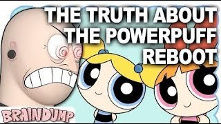THE TRUTH ABOUT THE POWERPUFF REBOOT - Brain Dump