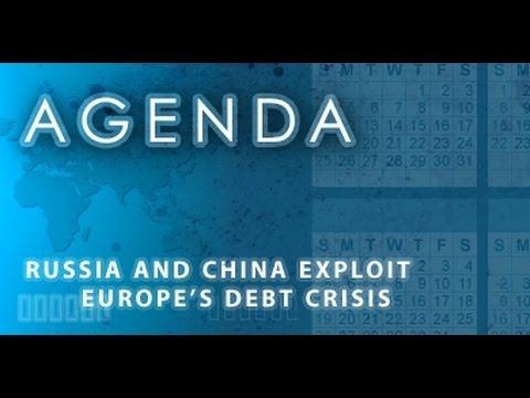 Agenda: Russia and China Exploit Europe's Debt Crisis