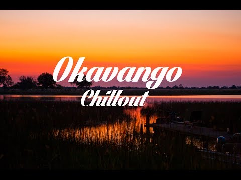 Magical Okavango Delta - Chillout Lounge Mix 2017