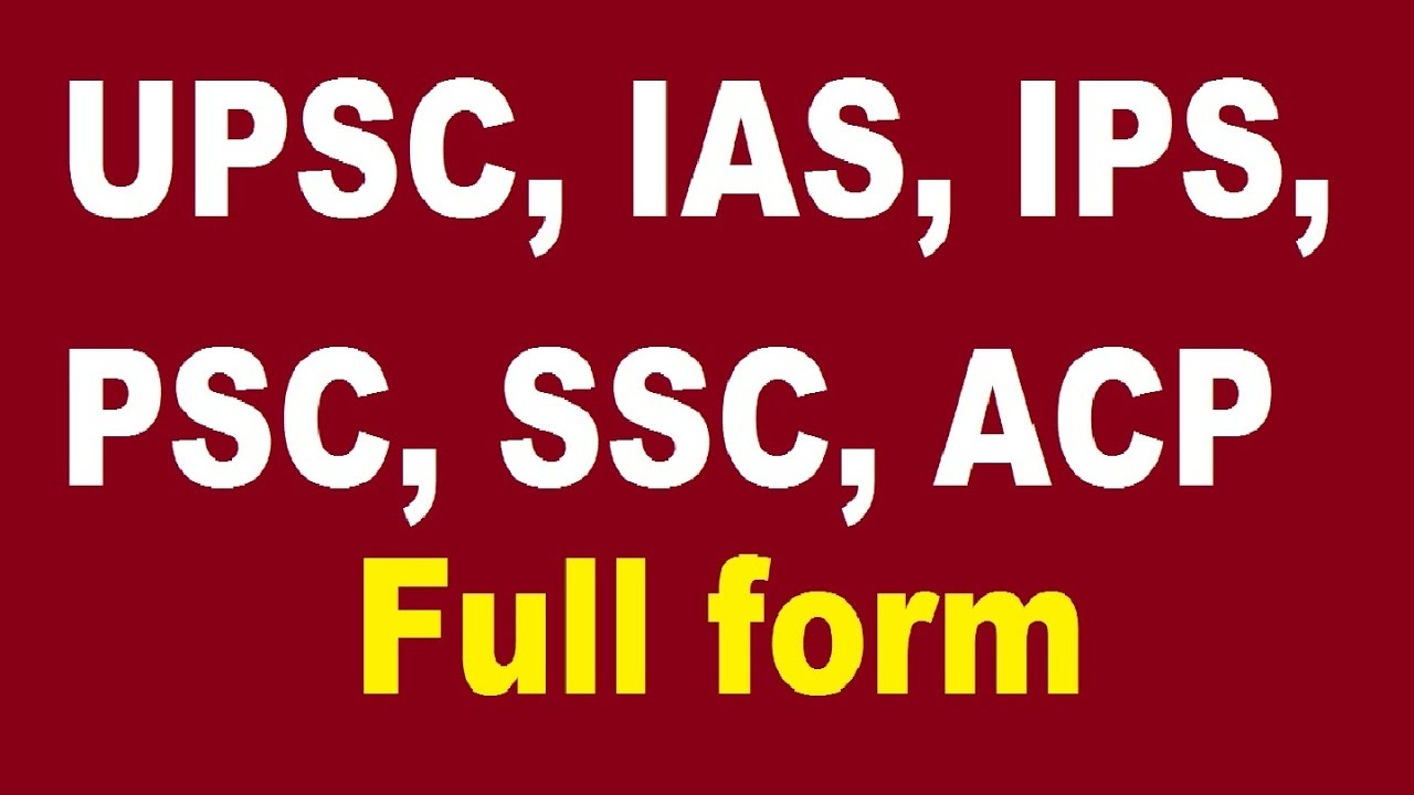 Full form of IPS, IAS, UPSC, PSC, SSC, ACP