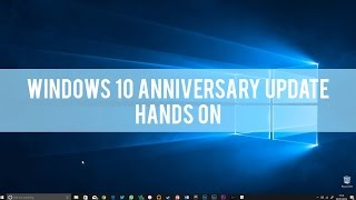 Windows 10 Anniversary Update - Hands On!