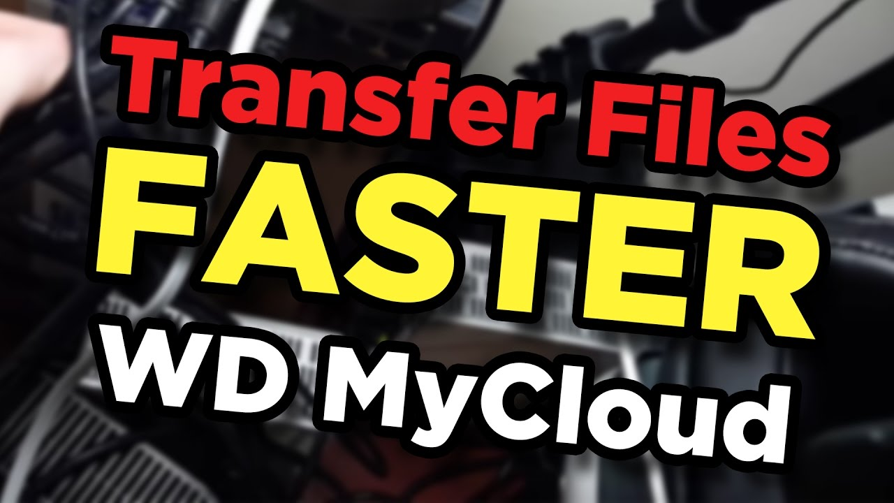 WD MyCloud Slow File Transfers? Use this trick for faster file management
