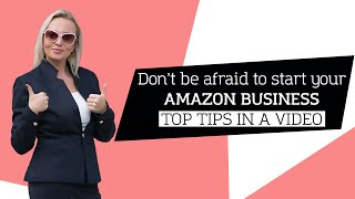 Don't be afraid to start your Amazon Business. Top tips in a video