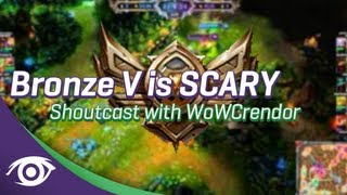 Bronze V is SCARY [Shoutcast with WoWCrendor]
