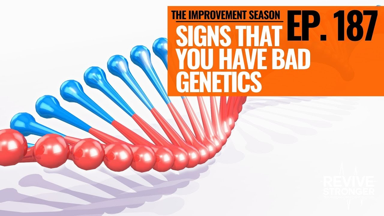 187: The Improvement Season - Signs that you have bad Genetics