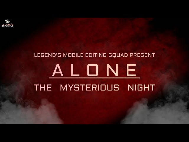Alone : The Mysterious Night Horror film By Legend's Mobile Editing Squad