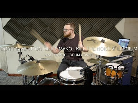 Don't Give Up On Me ft. Mako - Kill The Noise & Illenium drum cover