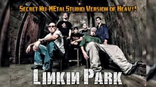 Linkin Park - Heavy - Secret Nu-Metal Studio Version!