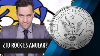 ¿TU ROCK ES ANULAR? - EL PULSO DE LA REPÚBLICA
