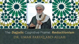 The Dajjalic Cognitive Frame; Reductionism | Dr. Umar Faruq Abd-Allah