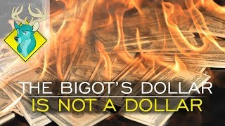 TL;DR - The Bigot's Dollar is Not a Dollar