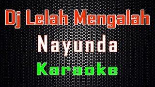 DJ Lelah Mengalah - Nayunda (Karaoke) | Lmusical